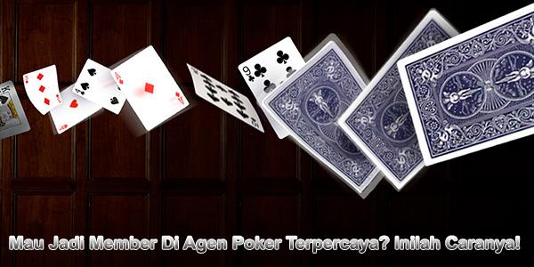 Mau Jadi Member Di Agen Poker Terpercaya? Inilah Caranya!