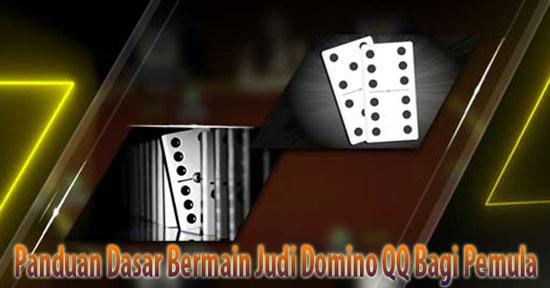 Panduan Dasar Bermain Judi Domino QQ Bagi Pemula