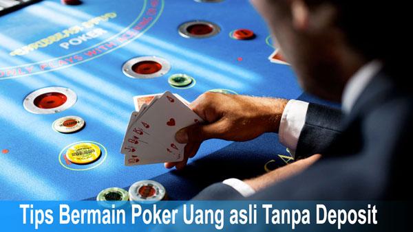 Tips Bermain Poker Uang asli Tanpa Deposit